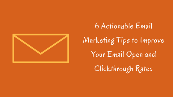 6 Actionable Email Marketing Tips to Instantly Improve Your CTR