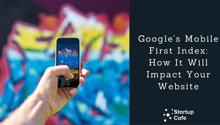 Google's Mobile First Index: Here's What You Need to Know