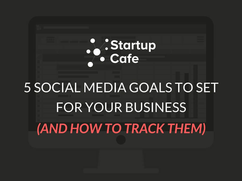 5 Social Media Goals to Set For Your Business (And How to Track Them)