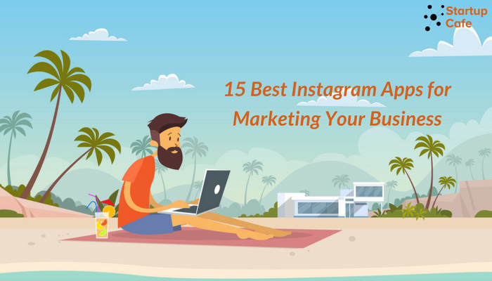 15 Best Instagram Apps for Marketing Your Business