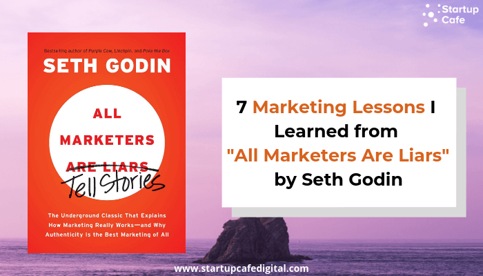 "7 Marketing Lessons I Learned from ""All Marketers Are Liars"" by Seth Godin"